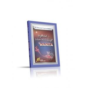 BUKU BEGINILAH ISLAM  MELINDUNGI WANITA (KEADILAN ISLAM DALAM HAK WANITA)