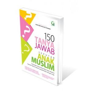 BUKU 150 TANYA JAWAB SEPUTAR ANAK MUSLIM