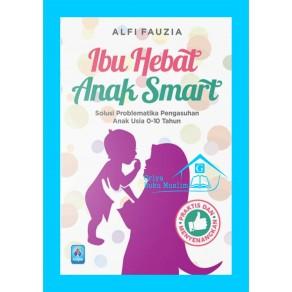 BUKU IBU HEBAT ANAK SMART (Solusi Problematika Pengasuhan Anak Usia 0-10 Tahun)