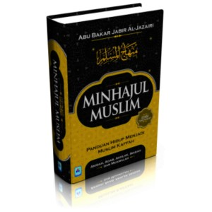 BUKU MINHAJUL MUSLIM (Panduan Hidup Menjadi Muslim Kaffah)