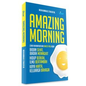 BUKU AMAZING MORNING ( Cara Memanfaatkan Waktu Pagi)