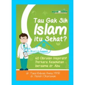BUKU TAU GAK SIH ISLAM ITU SEHAT? (60 Obrolan Inspiratif Perkara Kesehatan)