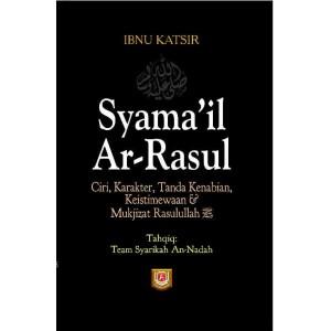 BUKU SYAMA'IL AR-RASUL (Ciri, Karakter, Tanda Kenabian, Keistimewaan dan Mukjizat Rasullah)