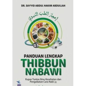 BUKU PANDUAN LENGKAP THIBBUN NABAWI (Kupas Tuntas Ilmu Kesehatan dan Pengobatan Cara Nabi)