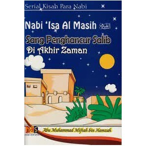 BUKU ANAK| KISAH NABI 'ISA AL MASIH SANG PENGHANCUR SALIB DI AKHIR ZAMAN