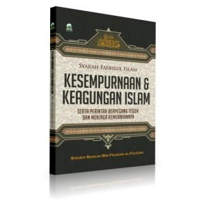 BUKU SYARAH FADHLUL ISLAM KESEMPURNAAN DAN KEAGUNGAN ISLAM
