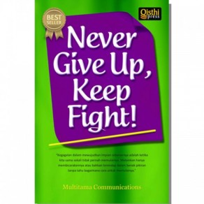 BUKU NEVER GIVE UP KEEP FIGHT