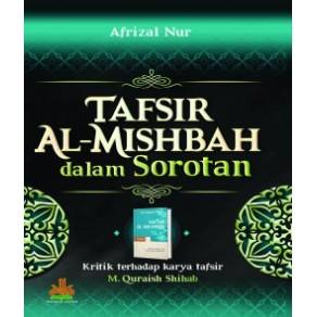 BUKU TAFSIR AL-MISHBAH DALAM SOROTAN (KRITIK TERHADAP KARYA TAFSIR M.QURAISH SHIHAB)
