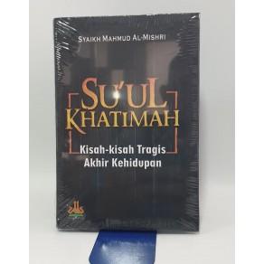 BUKU SU'UL KHATIMAH (KISAH-KISAH TRAGIS AKHIR KEHIDUPAN)
