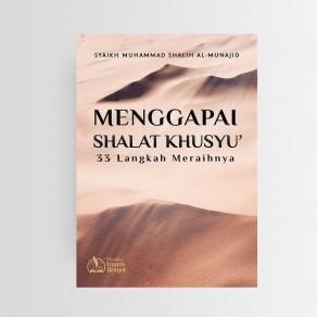 BUKU MENGGAPAI SHALAT KHUSYU' 33 LANGKAH MERAIHNYA