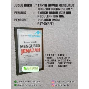 BUKU TANYA JAWAB MENGURUS JENAZAH DALAM ISLAM (PEMBAHASAN PERSOALAN PENGURUSAN JENAZAH)