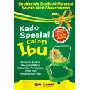BUKU KADO SPESIAL CALON IBU (Panduan Praktis Menjalani Masa Kehamilan Persalinan, Nifas dan Pengasuhan Bayi)