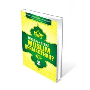 BUKU HARUSKAH SETIAP MUSLIM BERMADZHAB?