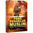 BUKU PARA PENAKLUK MUSLIM YANG TAK TERLUPAKAN