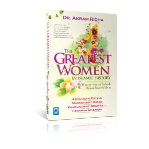 BUKU THE GREATEST WOMEN IN ISLAMIC HISTORY (WANITA-WANITA TERBAIK DALAM SEJARAH ISLAM)