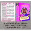 AL QURAN MUSHAF AISYAH TERJEMAH FOR WOMAN UKURAN A6 (10 X 15 CM)