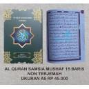 AL QURAN SAMSIA MUSHAF NON TERJEMAH 15 BARIS UKURAN A5 (15 CM x 21 CM)